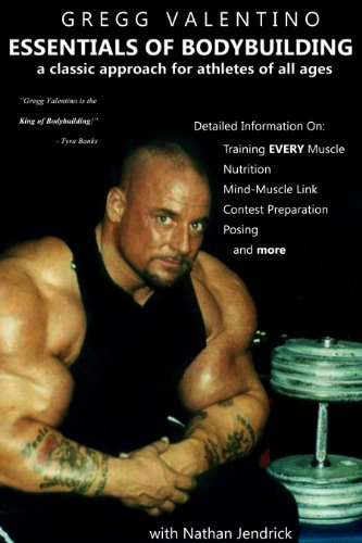 Gregg Valentino\'s ESSENTIALS OF BODYBUILDING - A Classic Approach for Athletes of All Ages