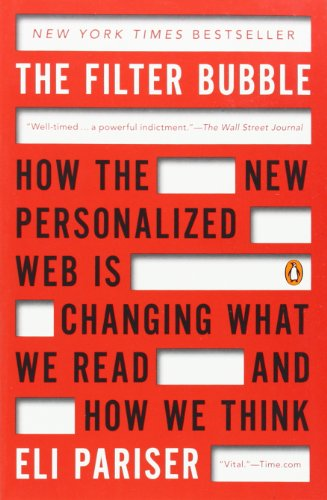 the-filter-bubble-how-the-new-personalized-web-is-changing-what-we-read-and-how-we-think