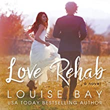 Love Rehab Audiobook by Louise Bay Narrated by Andi Arndt, Jeremy York