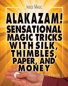Alakazam!: Sensational Magic Tricks With Silk, Thimbles, Paper, and Money (Inside Magic)