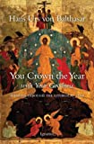 You Crown the Year With Your Goodness: Sermons Throughout the Liturgical Year (0898700582) by Hans Urs von Balthasar