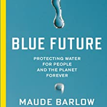 Blue Future: Protecting Water for People and the Planet Forever Audiobook by Maude Barlow Narrated by Dina Pearlman