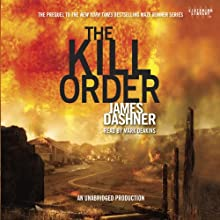 The Kill Order: Maze Runner Prequel (       UNABRIDGED) by James Dashner Narrated by Mark Deakins