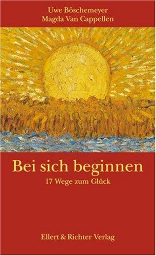 Bei sich beginnen - 17 Wege zum Glück. (Edition Lebensfragen)