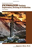 Nontechnical Guide to Petroleum Geology, Exploration, Drilling & Production, 3rd Ed.