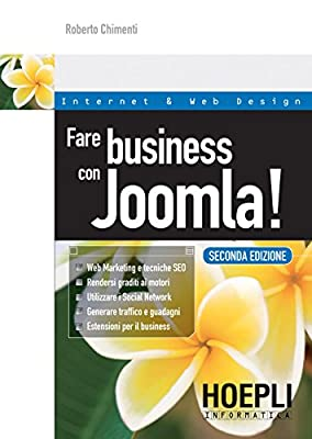 Fare business con Joomla: Web marketing e tecniche SEO - Rendersi graditi ai motori - Utilizzare i Social Network - Generare traffico e guadagni - Estensioni per il business (Internet e web design)