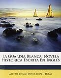 img - for La Guardia Blanca: Novela Hist rica Escrita En Ingl s (Spanish Edition) book / textbook / text book