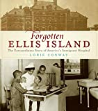 Forgotten Ellis Island: The Extraordinary Story of America s Immigrant Hospital