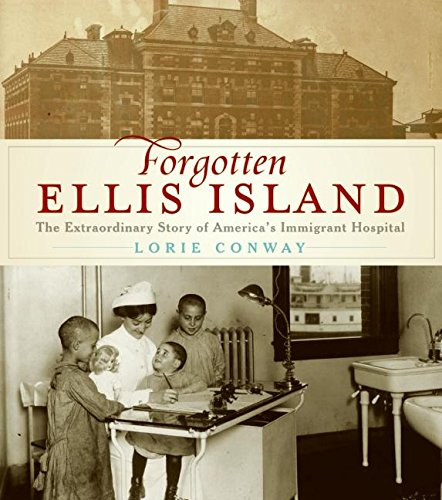 Forgotten Ellis Island: The Extraordinary Story of America's Immigrant Hospital