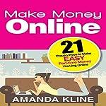Make Money Online: 21 Proven Ways to Make Easy Part-time Money Working Online   Amanda Kline