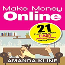 Make Money Online: 21 Proven Ways to Make Easy Part-time Money Working Online (       UNABRIDGED) by Amanda Kline Narrated by Violet Meadow