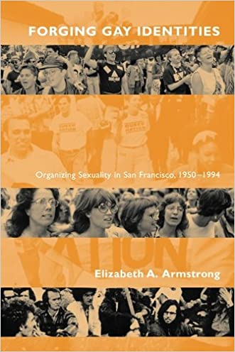 Forging Gay Identities: Organizing Sexuality in San Francisco, 1950-1994