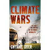 Climate Wars: The Fight for Survival as the World Overheatsby Gwynne Dyer