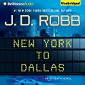 New York to Dallas: In Death, Book 33 (       UNABRIDGED) by J. D. Robb Narrated by Susan Ericksen
