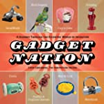 Gadget Nation: A Journey Through the...