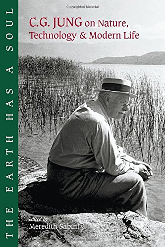 The Earth Has a Soul: C.G. Jung on Nature, Technology and Modern Life: C.G.Jung's Writings on Nature, Technology and Modern Life
