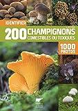 Identifier 200 champignons comestibles ou toxiques en 1 000 photos