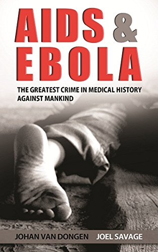 Book: AIDS AND EBOLA - The Greatest Crime In Medical History Against Mankind by Joel Savage