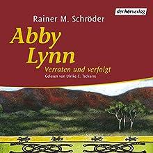 Verraten und verfolgt (Abby Lynn 3) Hörbuch von Rainer M. Schröder Gesprochen von: Ulrike C. Tscharre