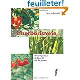 L'herboristerie : Manuel pratique de la santé par les plantes : Phytothérapie, aromathérapie, oligothérapie, vitaminothérapie...