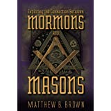 Exploring the Connection Between Mormons and Masons ~ Matthew B. Brown