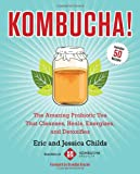 Eric Childs Kombucha!: The Amazing Probiotic Tea that Cleanses, Heals, Energizes, and Detoxifies