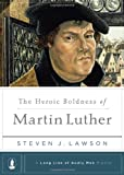 The Heroic Boldness of Martin Luther (Long Line of Godly Men Profiles)