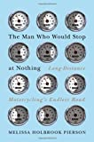 The Man Who Would Stop at Nothing: Long-Distance Motorcycling's Endless Road by Pierson, Melissa Holbrook (2011) Hardcover