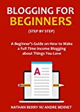 img - for BLOGGING FOR BEGINNERS 2016 - Step by Step: A Beginner's Guide on How to Make a Full Time Income Blogging about Things You Love book / textbook / text book