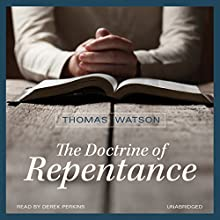 The Doctrine of Repentance | Livre audio Auteur(s) : Thomas Watson Narrateur(s) : Derek Perkins