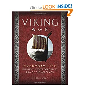 Viking Age: Everyday Life During the Extraordinary Era of the Norsemen by Kirsten Wolf