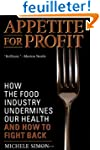 Appetite for Profit: How the Food Ind...