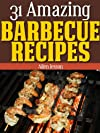 31 Amazing Barbecue Recipes (31 Amazing Recipes Series)