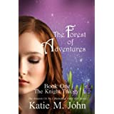 The Forest of Adventures (The Knight Trilogy)by Katie M. John