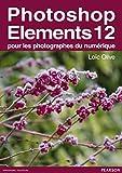 Photoshop Elements 12: pour les photographes du num�rique