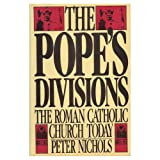 The Pope's Divisions: The Roman Catholic Church Today (0030475767) by Nichols, Peter