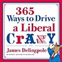 365 Ways to Drive a Liberal Crazy Audiobook by James Delingpole Narrated by C. B. Bonham