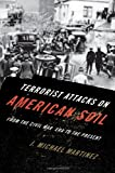 Terrorist Attacks on American Soil: From the Civil War to the Present (1442203234) by Martinez, J. Michael