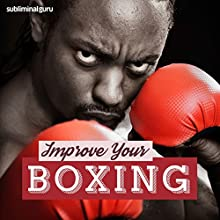 Improve Your Boxing: Be a Brilliant Boxer with Subliminal Messages  by Subliminal Guru Narrated by Subliminal Guru