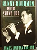Benny Goodman and the Swing Era (0195067762) by Collier, James Lincoln