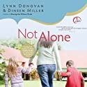 Not Alone: Trusting God to Help You Raise Godly Kids in a Spiritually Mismatched Home (       UNABRIDGED) by Lynn Donovan, Dineen Miller Narrated by Lynn Donovan, Dineen Miller