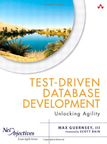 Test-Driven Database Development: Unlocking Agility (Net Objectives Lean-Agile Series)