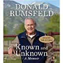 Known and Unknown (       UNABRIDGED) by Donald Rumsfeld Narrated by Donald Rumsfeld