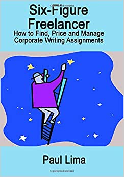 Six-Figure Freelancer: How To Find, Price And Manage Corporate Writing Assignment