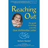 Reaching Out: The Guide to Writing a Terrific Dear Birthmother Letter ~ Nelson Handel