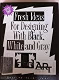 img - for Fresh Ideas for Designing With Black, White and Gray book / textbook / text book