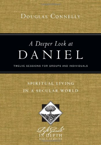 A Deeper Look at Daniel: Spiritual Living in a Secular World (Lifeguide in Depth Bible Studies)