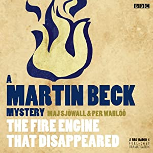 The Fire Engine that Disappeared (Dramatised): Martin Beck, Book 5 | [Maj Sjowall, Per Wahloo]