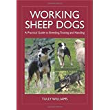Working Sheep Dogs: A Practical Guide to Breeding, Training and Handling (Landlinks Press) ~ Tully Williams