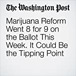 Marijuana Reform Went 8 for 9 on the Ballot This Week. It Could Be the Tipping Point | Christopher Ingraham